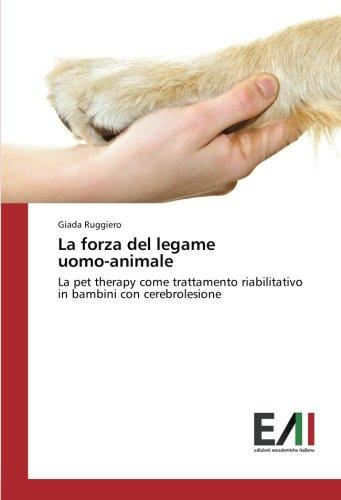 La forza del legame uomo-animale: La pet therapy come trattamento riabilitativo in bambini con cerebrolesione (Italian Edition) PDF