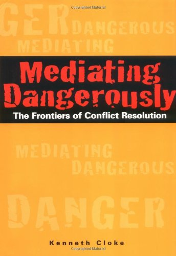 Mediating Dangerously: The Frontiers of Conflict Resolution by imusti