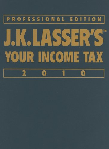 J.K. Lasser's Your Income Tax Professional Edition 2010