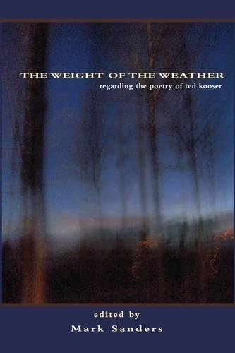 Weight of the Weather: Regarding the Poetry of Ted Kooser by Stephen F. Austin University Press