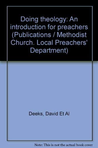 Doing theology: An introduction for preachers (Publications / Methodist Church. Local Preachers' Department) (Doing Local Theology)