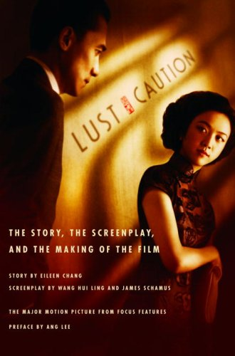 Lust, Caution: The Story, the Screenplay, and the Making of the Film por Eileen Chang,Hui Ling, Wang