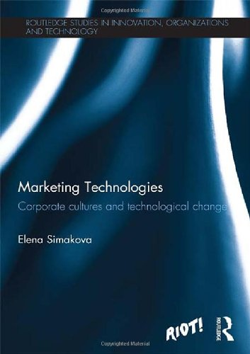 Marketing Technologies: Corporate Cultures and Technological Change (Routledge Studies in Innovation, Organization and Technology)
