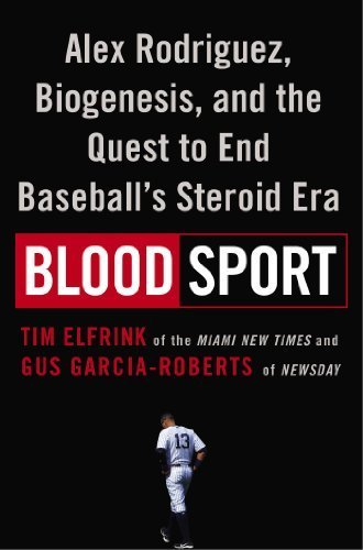 07 Baseball (Blood Sport: Alex Rodriguez, Biogenesis, and the Quest to End Baseball's Steroid Era by Tim Elfrink (2014-07-08))