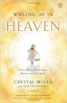 Waking Up in Heaven: A True Story of Brokenness, Heaven, and Life Again by Crystal McVea (2013-04-02)