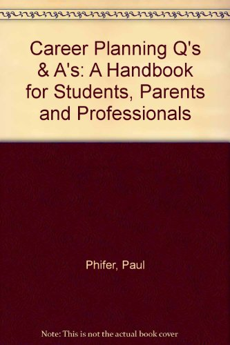 Career Planning Q's & A's: A Handbook for Students, Parents and Professionals