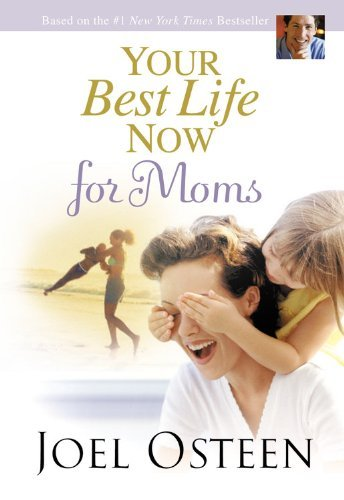 Your Best Life Now for Moms by Osteen, Joel [FaithWords,2007] (Hardcover) (Your Best Life Now For Moms Joel Osteen)