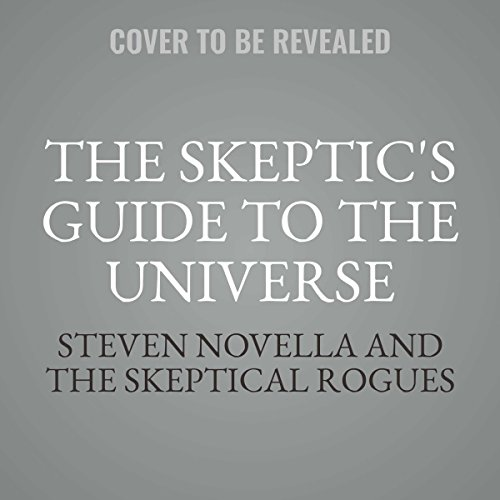 The Skeptic's Guide To The Universe: How to Know What's Really Real in a World Increasingly Full of Fake by Hachette and Blackstone Audio