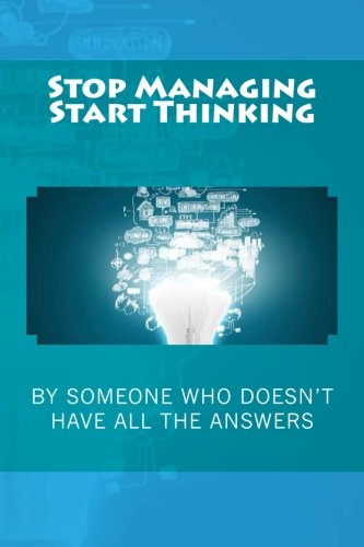 Stop Managing and Start Thinking ebook