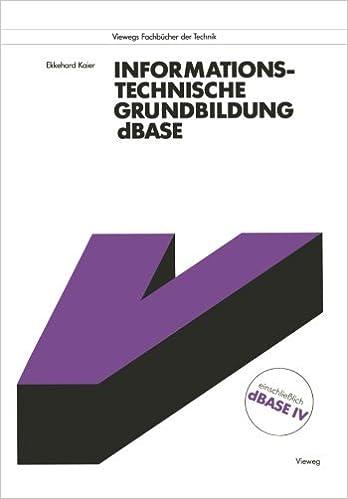 Book Informationstechnische Grundbildung dBASE: Mit vollst????ndiger Referenzliste (Viewegs Fachb????cher der Technik) (German Edition) by Ekkehard Kaier (1990-01-01)