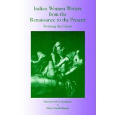 [(Italian Women Writers from the Renaissance to the Present: Revising the Canon)] [Author: Maria Ornella Marotti] published on (March, 2004)