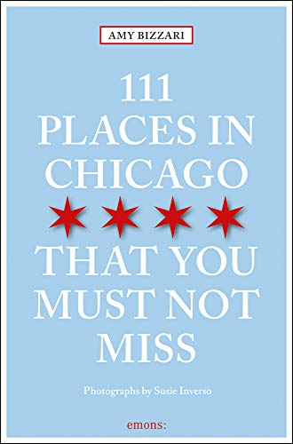 111 Places in Chicago That You Must Not Miss Revised & Updated (111 Places in .... That You Must Not Miss)