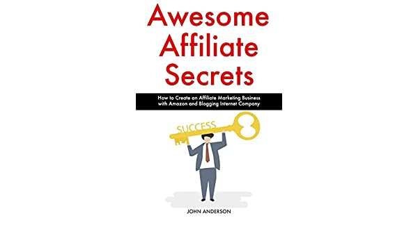 Amazon com: Awesome Affiliate Secrets: How to Create an Affiliate