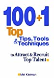 100 + 1 Top Tips, Tools & Techniques to Attract & Recruit Top Talent