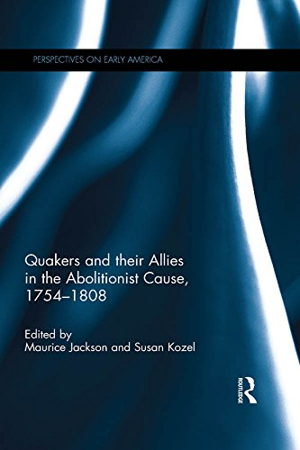 Quakers And Their Allies In The Abolitionist Cause 1754 1808  Perspectives On Early America   English Edition