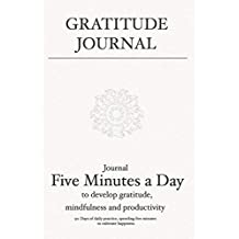 Gratitude Journal: Journal 5 minutes a day to develop gratitude, mindfulness and productivity: 90 Days of daily practice, spending five minutes to cultivate happiness (Daily habit journals)