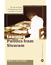 Learning Politics From Sivaram: The Life and Death of a Revolutionary Tamil Journa