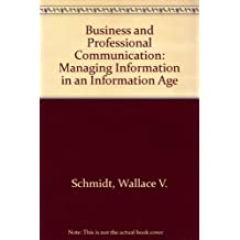 Business and Professional Communication: Managing Information in an Information Age
