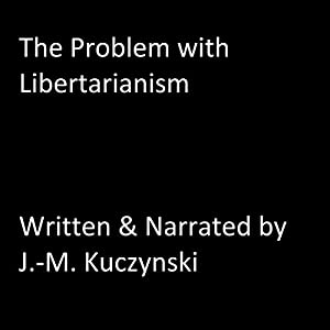 The Problem with Libertarianism Audiobook