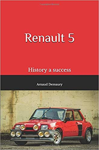 Renault 5: History a success: Arnaud Demaury: 9781719901338: Amazon.com: Books