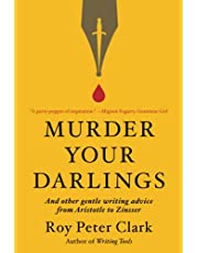 Murder Your Darlings: And Other Gentle Writing Advice from Aristotle to Zinsser