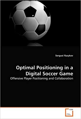 Book Optimal Positioning in a Digital Soccer Game: Offensive Player Positioning and Collaboration