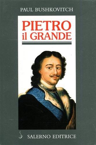 Pietro il Grande. La lotta per il potere (1671-1725)