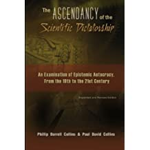 The Ascendancy of the Scientific Dictatorship: An Examination of Epistemic Autocracy, From the 19th to the 21st Century