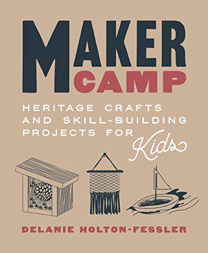 Book Cover: Maker Camp: Heritage Crafts and Skill-Building Projects for Kids