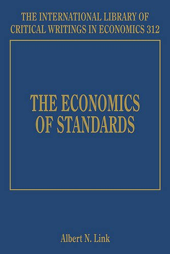 The Economics of Standards (The International Library of Critical Writings in Economics Series): 312 Albert N. Link