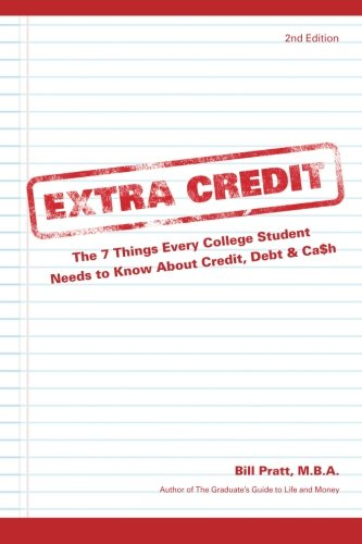 Extra Credit 2nd Edition: The 7 Things Every College Student Needs to Know About Credit, Debt & Ca$h