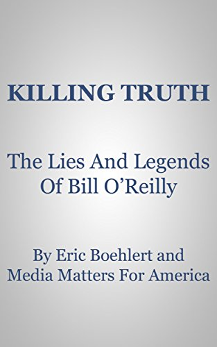 Killing Truth: The Lies And Legends Of Bill O'Reilly (English Edition)