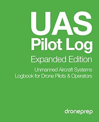 UAS Pilot Log Expanded Edition: Unmanned Aircraft Systems Logbook for Drone Pilots & Operators
