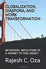 GLOBALIZATION,  DIASPORA,  AND  WORK TRANSFORMATION: METAPHORIC IMPLICATIONS OF A JOURNEY TO FREE-AGENCY Paperback