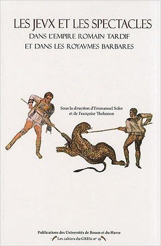 Livres électroniques gratuits Les jeux et les spectacles dans l'Empire romain tardif et dans les royaumes barbares