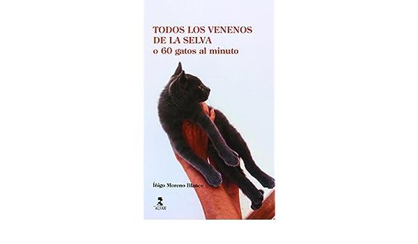 Todos los venenos de la selva o 60 gatos por minuto: IÑIGO MORENO BLANCO: 9788478985548: Amazon.com: Books