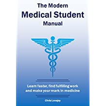 The Modern Medical Student Manual: Learn faster, find fulfilling work and make your mark in medicine