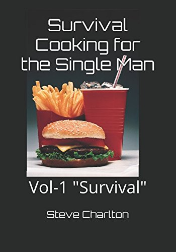 Survival Cooking for the Single Man: Vol-1