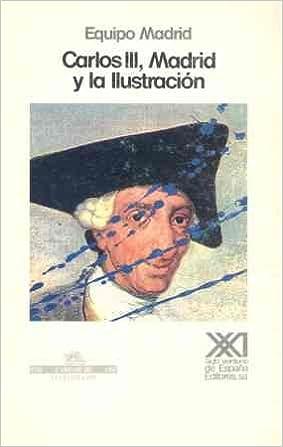 Carlos III, Madrid y la Ilustración: Contradicciones de un proyecto reformista Historia: Amazon.es: Equipo Madrid de Estudios Históricos,, El Cubri: Libros