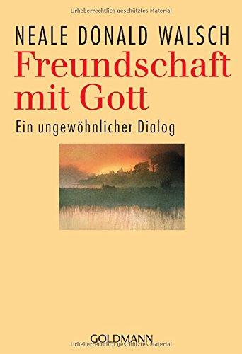 Freundschaft mit Gott: Ein ungewöhnlicher Dialog Taschenbuch – 1. November 2003 Neale Donald Walsch Susanne Kahn-Ackermann Goldmann Verlag 3442216745