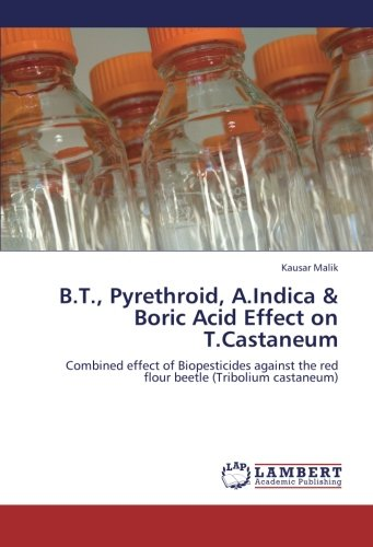 B.T., Pyrethroid, A.Indica & Boric Acid Effect on T.Castaneum: Combined effect of Biopesticides against the red flou