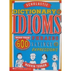 Scholastic Dictionary of Idioms: More Than 600 Phrases, Sayings & Expressions Paperback – 1996 Marvin Terban Scholastic Press 0590275526 Dictionaries