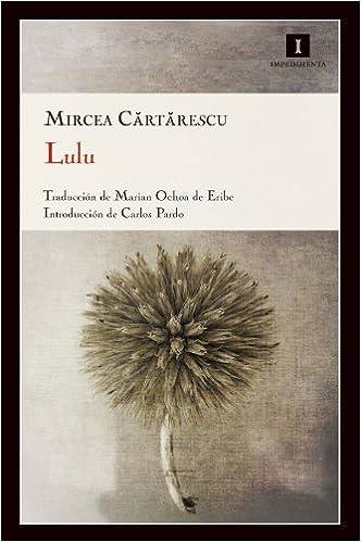 Lulu (Impedimenta): Amazon.es: Mircea Cartarescu, Carlos Pardo García, Marian Ochoa de Eribe Urdinguio: Libros