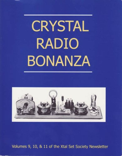 Xtal Set (Crystal Radio Bonanza: Volumes 9, 10, & 11 of the Xtal Set Society Newsletter)