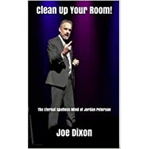 Clean Up Your Room!: The Eternal Spotless Mind of Jordan Peterson