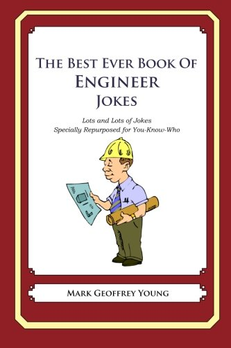 Download The Best Ever Book of Engineer Jokes: Lots and Lots of Jokes Specially Repurposed for You-Know-Who PDF