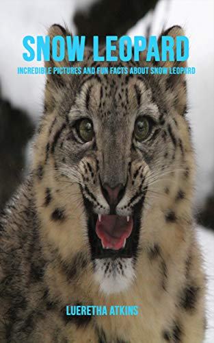 Snow Leopard: Incredible Pictures and Fun Facts about Snow Leopard