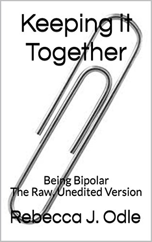 Keeping it Together: Being Bipolar The Raw, Unedited Version