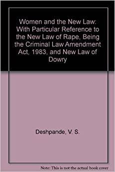 Book Women and the New Law: With Particular Reference to the New Law of Rape, Being the Criminal Law Amendment Act, 1983, and New Law of Dowry