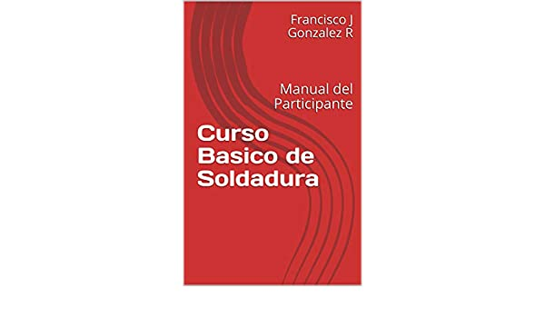Curso Basico de Soldadura: Manual del Participante eBook: Francisco J Gonzalez R: Amazon.es: Tienda Kindle